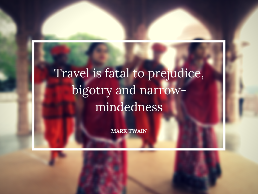 Travel is fatal to prejudice, bigotry and narrow-mindedness