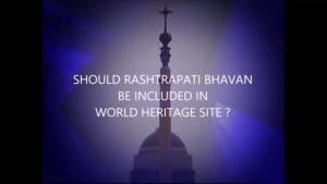 RASHTRAPATI BHAVAN -worthy of world heritage site or not ?